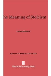 The Meaning of Stoicism (Martin Classical Lectures): Edelstein, Ludwig