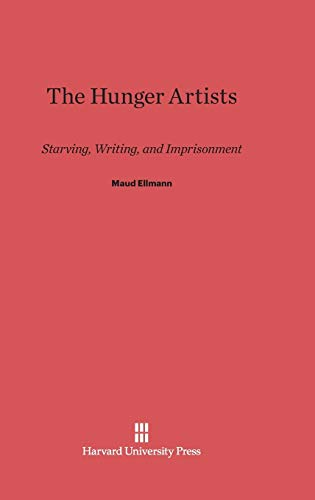 9780674331075: The Hunger Artists: Starving, Writing, and Imprisonment