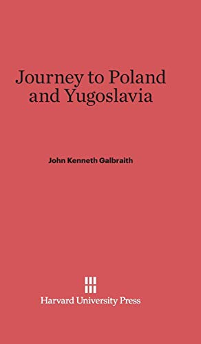 Journey to Poland and Yugoslavia: Galbraith, John Kenneth