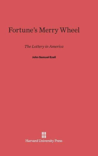 Fortune's Merry Wheel: The Lottery in America: John Samuel Ezell