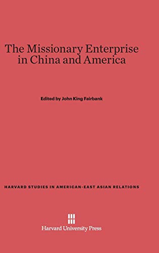 9780674333499: The Missionary Enterprise in China and America (Harvard Studies in American-East Asian Relations)