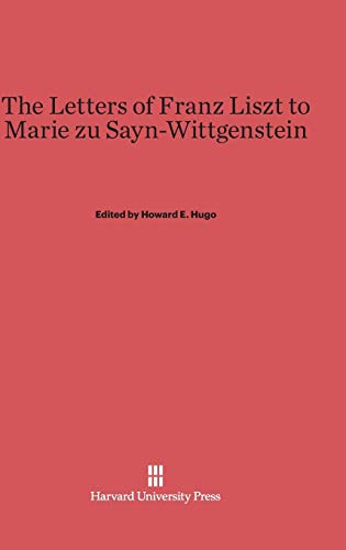 The Letters of Franz Liszt to Marie: Hugo, Howard E.