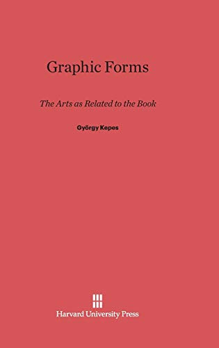 9780674334021: Graphic Forms: The Arts as Related to the Book