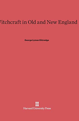 Witchcraft in Old and New England (Hardback): George Lyman Kittredge