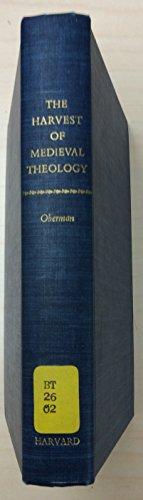 The Harvest of Medieval Theology: Gabriel Biel and Late Medieval Nominalism: Oberman, Professor ...