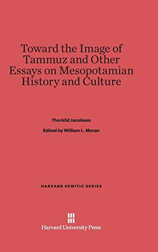 9780674334724: Toward the Image of Tammuz and Other Essays on Mesopotamian History and Culture (Harvard Semitic)