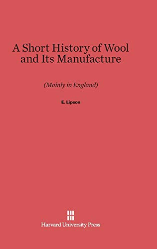 A Short History of Wool and Its Manufacture (Mainly in England): Lipson, E