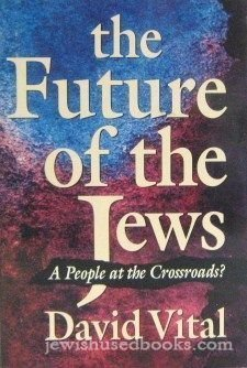 The Future of the Jews. A People at the Crossroads?: Vital, David.
