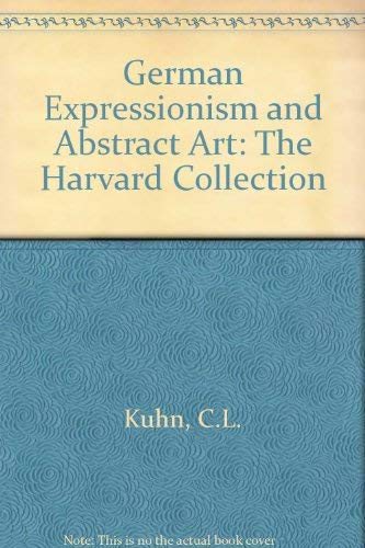 German Expressionism and Abstract Art: The Harvard: Kuhn, Charles Louis