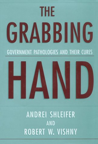 9780674358874: The Grabbing Hand: Government Pathologies and Their Cures