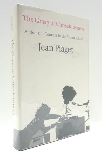 9780674360334: The Grasp of Consciousness: Action and Concept in the Young Child