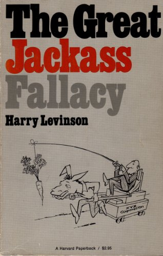 The Great Jackass Fallacy (Harvard Business School Publications) (0674362055) by Harry Levinson
