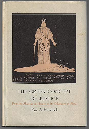 THE GREEK CONCEPT OF JUSTICE From Its Shadow in Homer to Its Substance in Plato: Havelock, Eric