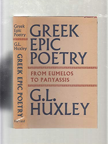 Greek Epic Poetry: From Eumelos to Panyassis: G.L. Huxley