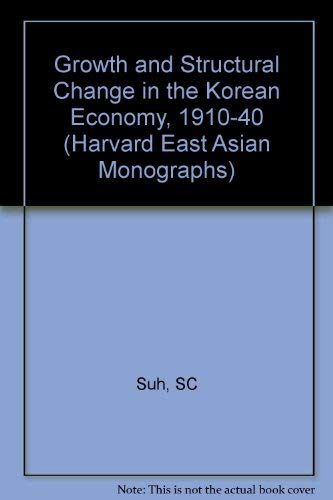 GROWTH AND STRUCTURAL CHANGES IN THE KOREAN ECONOMY, 1910-1940: Suh, Sang Chul