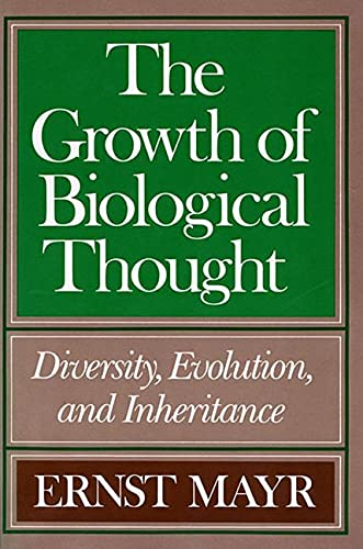The Growth of Biological Thought: Diversity, Evolution,: Ernst Mayr AND