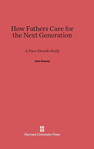 9780674365988: How Fathers Care for the Next Generation: A Four-Decade Study