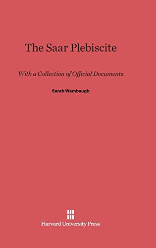 9780674366442: The Saar Plebiscite: With a Collection of Official Documents