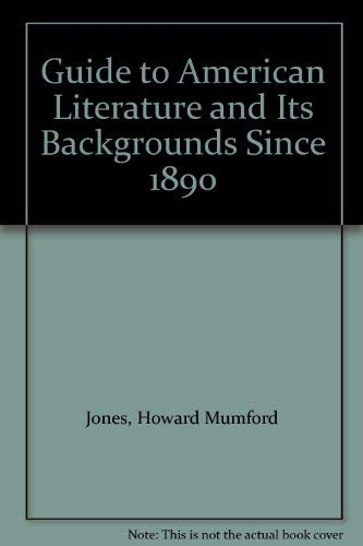 Guide to American Literature and Its Backgrounds Since 1890: Jones, Howard Mumford, Ludwig, Richard...