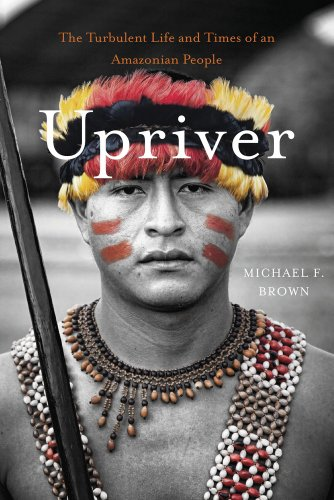 9780674368071: Upriver: The Turbulent Life and Times of an Amazonian People