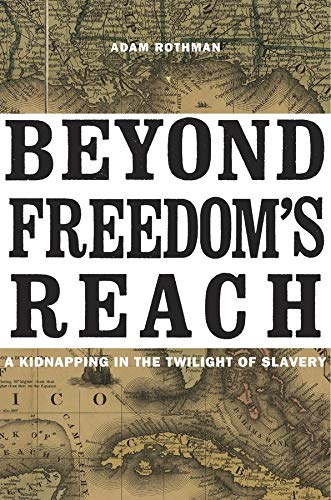 Beyond Freedom's Reach: A Kidnapping in the Twilight of Slavery: Rothman, Adam