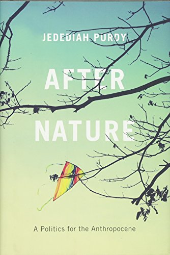 After Nature: A Politics for the Anthropocene: Purdy, Jedediah
