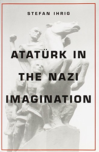 9780674368378: Ataturk in the Nazi Imagination
