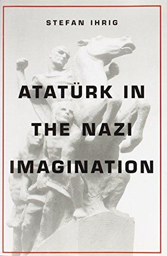 Atatürk in the Nazi Imagination: Ihrig, Stefan