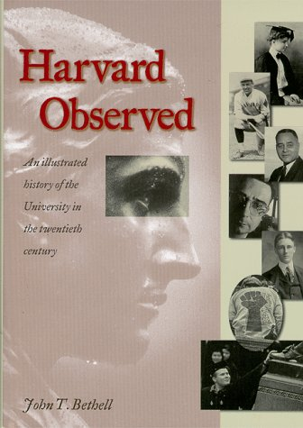 Harvard Observed: An Illustrated History of the University in the Twentieth Century: Bethell, John ...