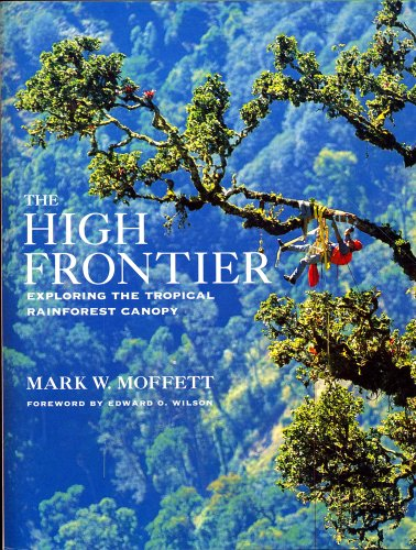 9780674390386: The High Frontier: Exploring the Tropical Rainforest Canopy