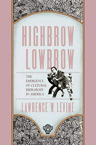 Highbrow/Lowbrow: The Emergence of Cultural Hierarchy in America (The William E. Massey Sr. Lectu...