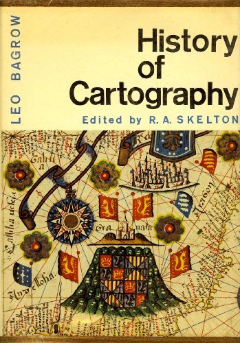 History of Cartography: Revised and Enlarged by: Leo Bagrow; R.