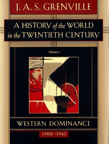 A History of the World in the Twentieth Century Volume I: Western Domination, 1900-1947 (0674399617) by J. A. S. Grenville
