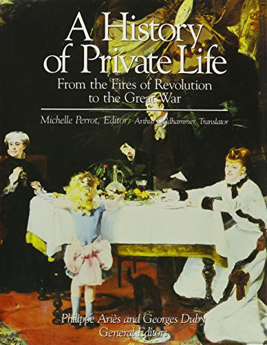9780674399785: A History of Private Life, Vol. 4: From the Fires of Revolution to the Great War (History of Private Life (Hardcover))