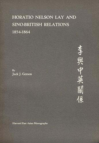 9780674406254: Horatio Nelson Lay and Sino-British Relations, 1854-1864 (Harvard East Asian Monographs)