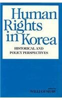 Human Rights in Korea: Historical and Policy: Shaw, William