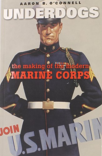 9780674416819: Underdogs - The Making of the Modern Marine Corps