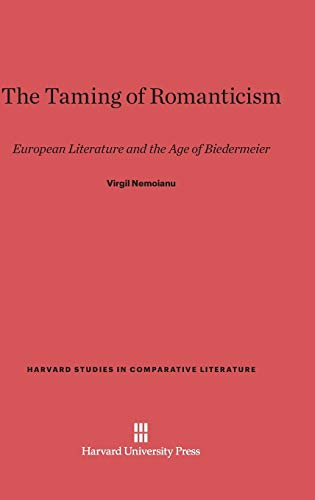 9780674418264: The Taming of Romanticism: European Literature and the Age of Biedermeier