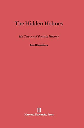 9780674418486: The Hidden Holmes: His Theory of Torts in History
