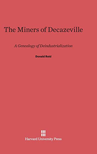 9780674420175: The Miners of Decazeville: A Genealogy of Deindustrialization
