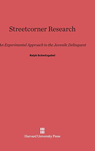 Streetcorner Research An Experimental Approach to the: Ralph Schwitzgebel