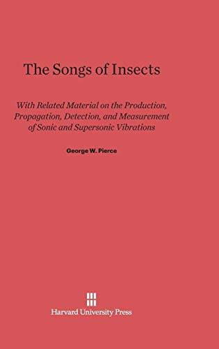 9780674420656: The Songs of Insects: With Related Material on the Production, Propagation, Detection, and Measurement of Sonic and Supersonic Vibrations