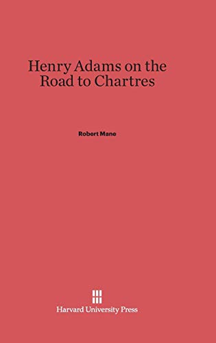 9780674421653: Henry Adams on the Road to Chartres