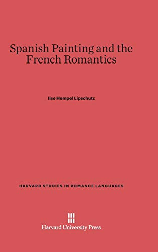 9780674424456: Spanish Painting and the French Romantics (Harvard Studies in Romance Languages)