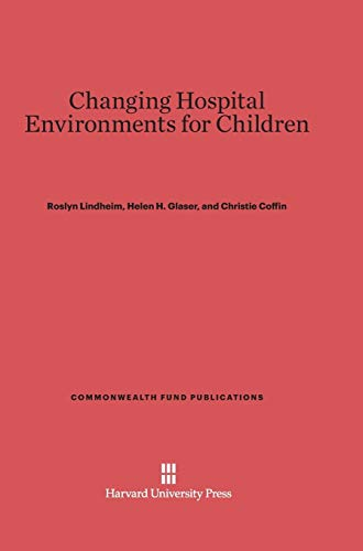 9780674424500: Changing Hospital Environments for Children (Commonwealth Fund Publications)