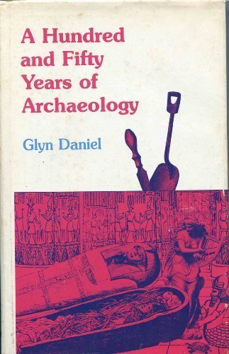 A Hundred and Fifty Years of Archaeology: Daniel, Glyn