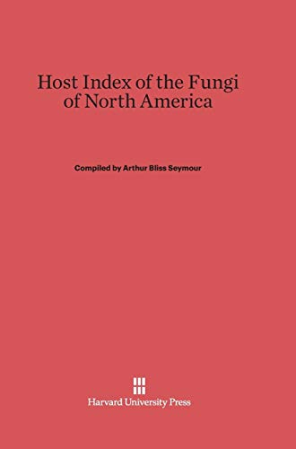 Host Index of the Fungi of North America: Seymour, Arthur Bliss