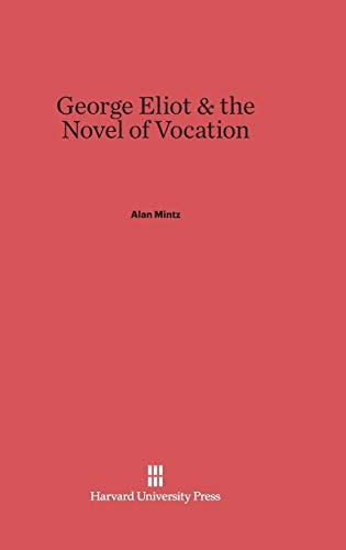 9780674428553: George Eliot and the Novel of Vocation