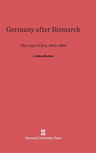 9780674429109: Germany After Bismarck: The Caprivi Era, 1890-1894