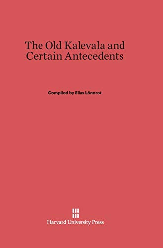 9780674430273: The Old Kalevala and Certain Antecedents
